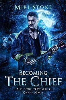 Becoming The Chief: Origin Novel, Book 1.5 (Phoenix Crew) by [Stone, Miri]