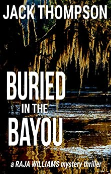 Buried in the Bayou (Raja Williams Mystery Thriller Series Book 8) by [Thompson, Jack]