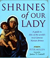 Shrines of Our Lady: A Guide to over Fifty of the World's Most Famous Marian Shrines