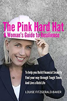 The Pink Hard Hat | A Woman's Guide to Resilience: To help you build financial security, find your way through tough times and live a rich life by [Fitzgerald-Baker, Louise]