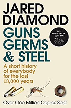 Guns, Germs And Steel: A Short History of Everbody for the Last 13000 Years by [Diamond, Jared]