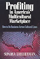Profiting in America's Multicultural Marketplace: How to Do Business Across Cultural Lines