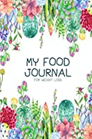 My Food Journal for Weight Loss: Food and Activity Tracker Meal and Exercise Planner Daily Gratitude for Women and Girls (Flower cactus watercolor Series)