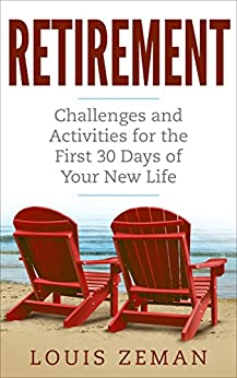 Retirement Planning: Challenges and Activities for the First 30 Days of Your New Life (Retirement Gifts) by [Zeman, Louis]