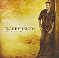 Based On A True Story by Blake Shelton (2013-03-25)