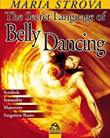 The Secret Language of Belly Dancing by Maria Strova(2006-10-25)