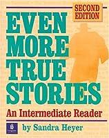 *EVEN MORE TRUE STORIES (2/E)