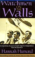 Watchmen on the Walls: An Eyewitness Account of Israel's Fight for Independence Form the Journal of Hannah Hurnard