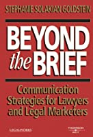 Beyond the Brief: Communication Strategies for Lawyers and Legal Marketers