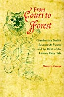 From Court to Forest: Giambattista Basile's Lo Cunto De Li Cunti and the Birth of the Literary Fairy Tale