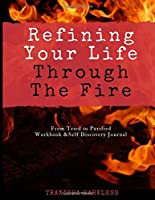 Refining Your Life Through The Fire: A Workbook and Self Discovery Journal