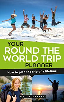 Your Round the World Trip Planner: How to plan the trip of a lifetime by [Sherifi, Macca]