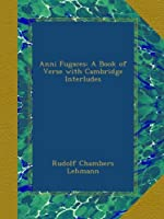 Anni Fugaces: A Book of Verse with Cambridge Interludes