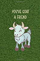 You've Goat A Friend: All Purpose 6x9 Blank Lined Notebook Journal Way Better Than A Card Trendy Unique Gift Green Grass Goat