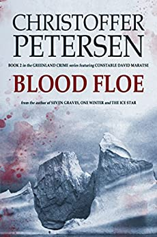 Blood Floe: Conspiracy, Intrigue, and Multiple Homicide in the Arctic (Greenland Crime Book 2) by [Petersen, Christoffer]
