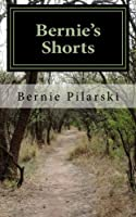 Bernie's Shorts: An Anthology of Assorted Short Fiction