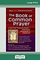 "The Book of Common Prayer: A Spiritual Treasure Chestâ ""Selections Annotated & Explained (16pt Large Print Edition)"
