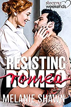 Resisting Romeo (Steamy Weekends Book 3) by [Shawn, Melanie ]