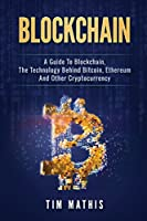 A Guide to Blockchain, the Technology Behind Bitcoin, Ethereum and Other Cryptocurrency