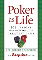 Poker As Life: 101 Lessons From The World's Greatest Game (Esquire Books (Hearst))