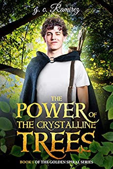 The Power of the Crystalline Trees: Book 1 of the Golden Series (Golden Spiral Series) by [Ramirez, g.c.]