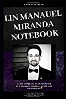 Lin Manuel Miranda Notebook: Great Notebook for School or as a Diary, Lined With More than 100 Pages.  Notebook that can serve as a Planner, Journal, Notes and for Drawings. (Lin Manuel Miranda Notebooks)