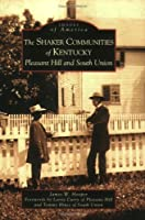 The Shaker Communities of Kentucky: Pleasant Hill And South Union (Images of America (Arcadia Publishing))