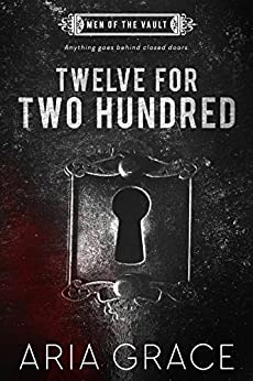Twelve For Two Hundred (Men of the Vault Book 1) by [Grace, Aria]