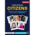Creating Citizens: Teaching Civics and Current Events in the History Classroom, Grades 6–9
