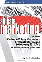 Online Affiliate Marketing: Erfolgsfaktoren und Bedeutung fuer KMU: am Praxisbeispiel der TCA Systems GmbH