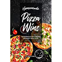 Homemade Pizza Wins: 40 Homemade Pizza Recipes for Every Pizza Lover