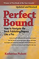 Perfect Bound: How to Navigate the Book Publishing Process Like a Pro (Revised Edition)