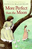 More Perfect Than the Moon (Sarah, Plain and Tall Saga (Prebound))