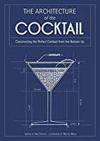 The Architecture of the Cocktail: Constructing the Perfect Cocktail from the Bottom Up by Amy Zavatto(1905-07-04)