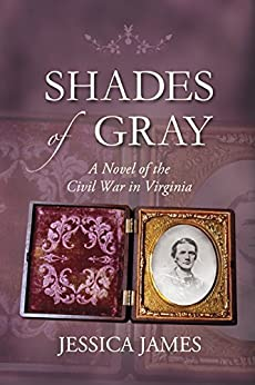 [James, Jessica]のShades of Gray: A Novel of the Civil War in Virginia (English Edition)