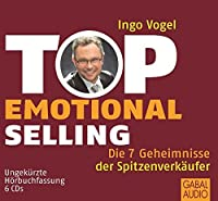 Top Emotional Selling: Die 7 Geheimnisse der Spitzenverkaeufer