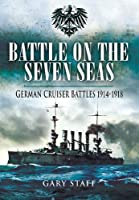 Battle on the Seven Seas: German Cruiser Battles, 1914-1918