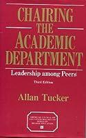 Chairing the Academic Department: Leadership Among Peers (American Council on Education/MacMillan Series in Higher Edu)