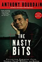 The Nasty Bits: Collected Varietal Cuts, Usable Trim, Scraps, and Bones by Anthony Bourdain(2007-05-01)