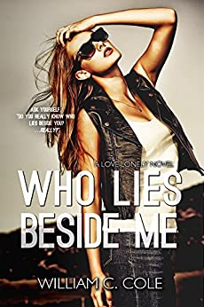 Who Lies Beside Me (A Love Lonely Novel Book 2) by [Cole, William C.]