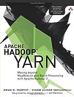 Apache Hadoop YARN: Moving beyond MapReduce and Batch Processing with Apache Hadoop 2 (Addison-Wesley Data and Analytics) by Arun Murthy Vinod Vavilapalli Douglas Eadline Joseph Niemiec Jeff Markham(2014-03-29)