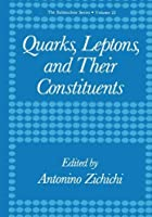 Quarks Leptons and Their Constituents (The Subnuclear Series) [並行輸入品]