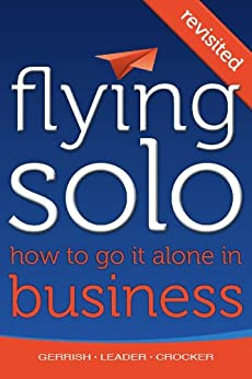 Flying Solo: How To Go It Alone in Business Revisited by [Gerrish, Robert, Leader, Sam, Crocker, Peter]