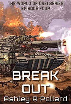 Break Out: Military science fiction set in a world of artificial super intelligences (The World of Drei Series Book 4) by [Pollard, Ashley R]