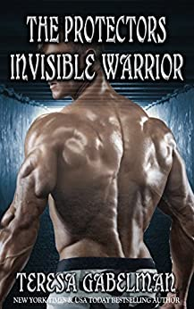 Invisible Warrior (The Protectors Series) Book #11 by [Gabelman, Teresa]