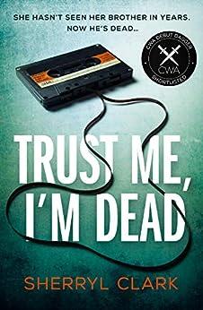 Trust Me, I'm Dead by [Clark, Sherryl]