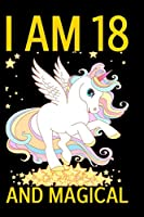 I am 18 and Magical: Cute Happy Birthday 18 Years Old Unicorn Journal Notebook for Kids, Birthday Unicorn Journal for Girls, Writing Pages 18 Year Old Birthday Gift for Girls