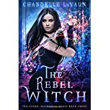The Rebel Witch (The Coven: Elemental Magic)