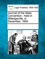 Journal of the State Convention: Held in Milledgeville, in December, 1850.