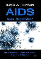 AIDS - Alles Schwindel? Die Schulmedizin - Segen oder Fluch? Betrachtungen eines Abtruennigen Band 4, Teilband 2